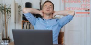 thuiswerk tips voor ontspanning